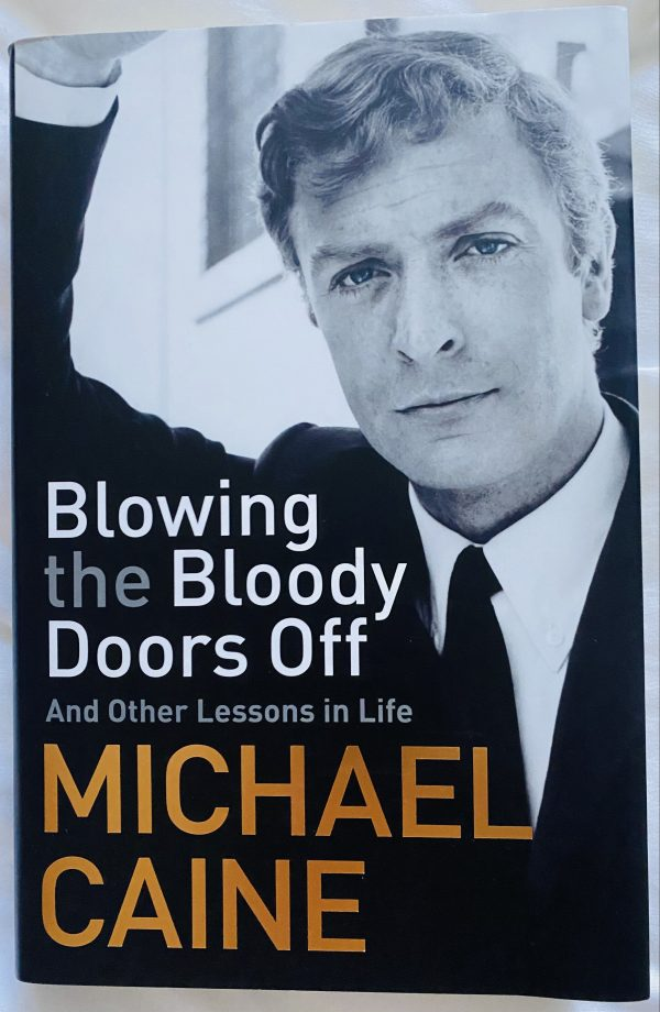 Sir Michael Caine Signed Book Blowing The Bloody Doors Off And Other Lessons In Life